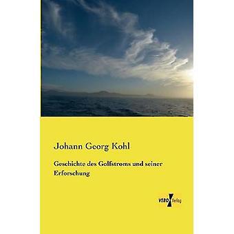 Geschichte des Golfstroms und seiner Erforschung by Kohl & Johann Georg