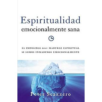Espiritualidad Emocionalmente Sana - Es Imposible Tener Madurez Espiri