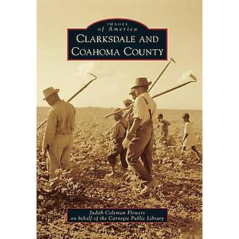 Clarksdale and Coahoma County by Judith Coleman Flowers - Carnegie Pu