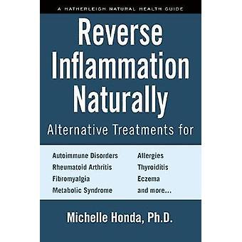 Reverse Inflammation Naturally - Everyday Alternative Treatments by Mi