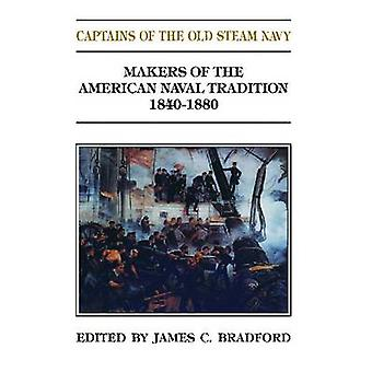 Captains of the Old Steam Navy - 1840-1880 by James C Bradford - 9781