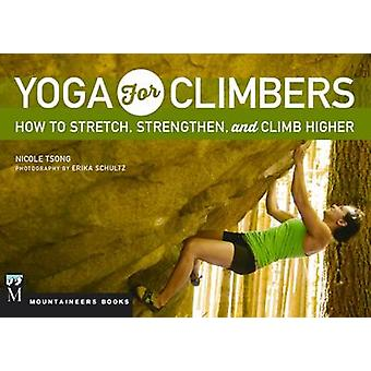 Yoga for Climbers - Stretch - Strengthen - and Climb Higher by Nicole