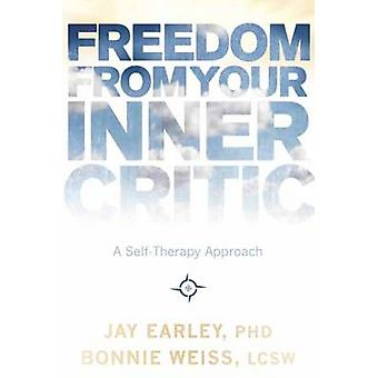 Freedom from Your Inner Critic - A Self-Therapy Approach by Jay Earley