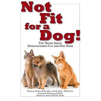 Not Fit for a Dog! - The Truth about Manufactured Dog and Cat Food by