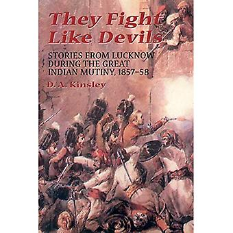 They Fight Like Devils : Stories from Lucknow During the Great Indian Mutiny, 1857-58