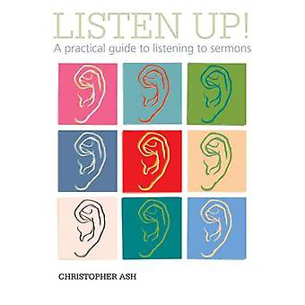Listen Up! - A Practical Guide to Listening to Sermons by Christopher