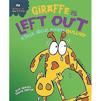 Giraffe Is Left Out  A book about feeling bullied by Sue Graves & Trevor Dunton