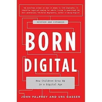 Digital - geboren wachsen wie Kinder im Digitalzeitalter (Revised Edition)