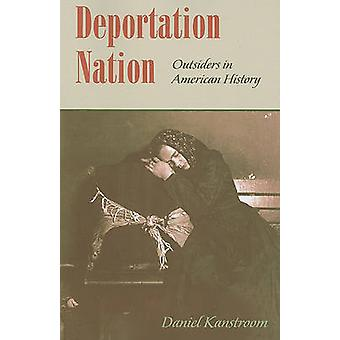 Deportation Nation - Outsiders in American History by Daniel Kanstroom
