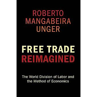 Free Trade Reimagined - The World Division of Labor and the Method of