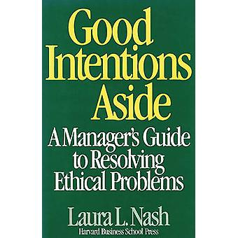 Good Intentions Aside - Manager's Guide to Resolving Ethical Problems