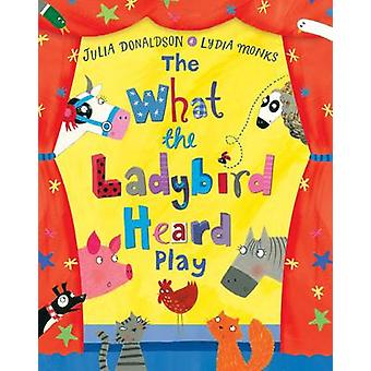 The What the Ladybird Heard Play (Main Market Ed.) by Julia Donaldson