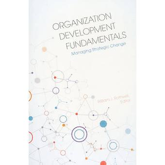 Organization Development Fundamentals - Managing Strategic Change by W