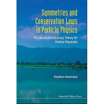 Symmetries and Conservation Laws in Particle Physics - An Introduction