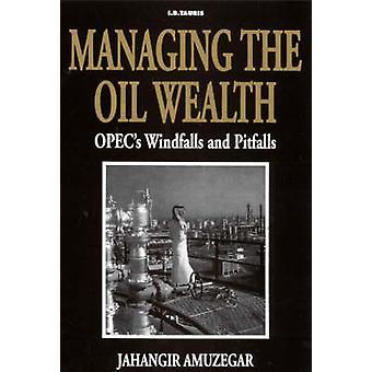 Hantera oljerikedomar - OPEC: s oväntade och fallgropar av Jahangir Am