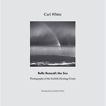 Bells Beneath the Sea - Photographs of the Suffolk Heritage Coast by C