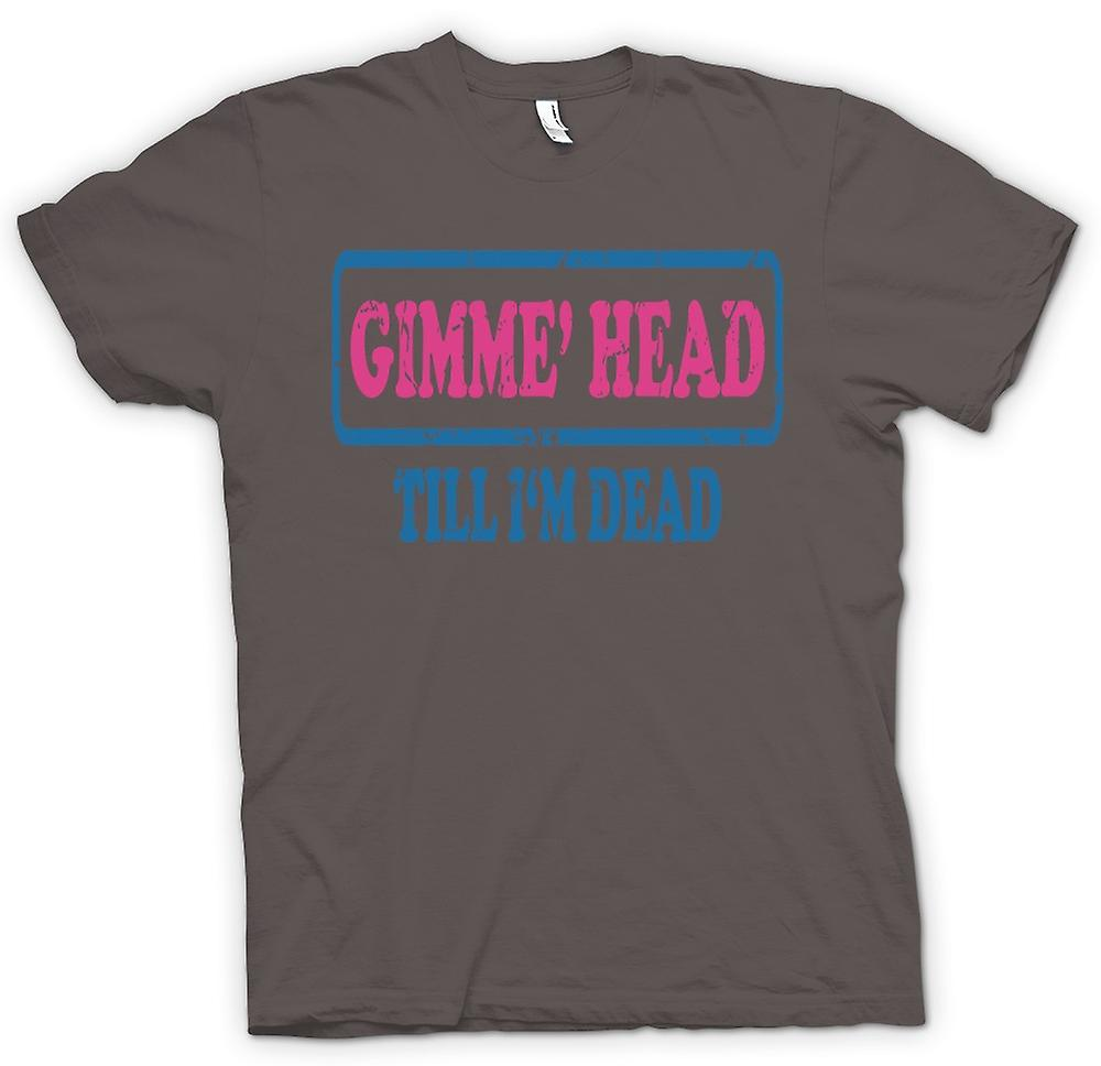 Womens T-shirt - Gimme Head jusqu'à Im morts - Funny
