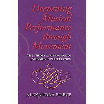 Deepening Musical Performance Through Movement - The Theory and Practi