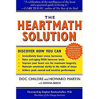 The HeartMath Solution: The Institute of HeartMath's Revolutionary Program for Engaging the Power of the Heart's...
