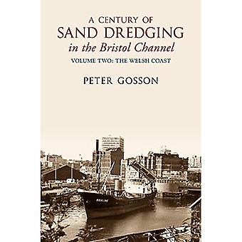 A Century of Sand Dredging in the Bristol Channel:Volume Two: The Welsh Coast