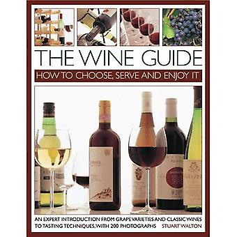 The Wine Guide: How To Choose, Serve And Enjoy It