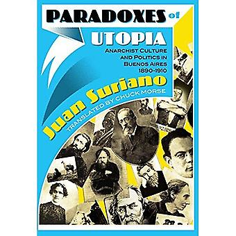 Paradoxes of Utopia: Anarchist Culture and Politics in Buenos Aires, 1890-1910