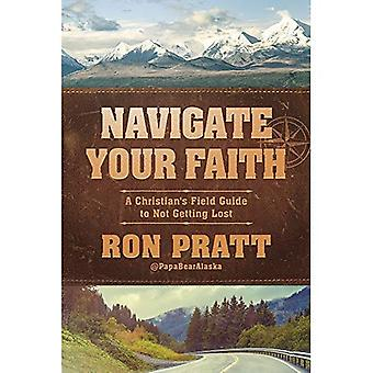 Navigate Your Faith: A Christian's Field Guide to Not Getting Lost