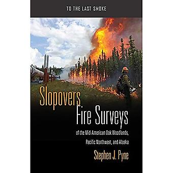 Slopovers: Fire Surveys of the Mid-American Oak Woodlands, Pacific Northwest, and Alaska (To the Last Smoke)