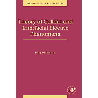 Theory of Colloid and Interfacial Electric Phoenomena by Ohshima & Hiroyuki