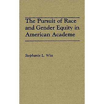 The Pursuit of Race and Gender Equity in American Academe by Witt & Stephanie L.