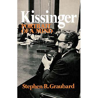 Kissinger Portrait of a Mind by Graubard & Stephen & R.