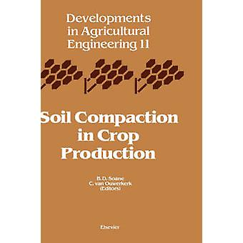 Soil Compaction in Crop Production by Soane