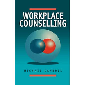 Workplace Counselling A Systematic Approach to Employee Care by Carroll & Michael