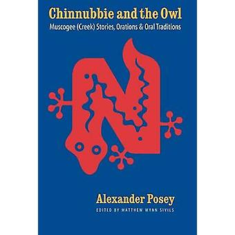 Chinnubbie and the Owl Muscogee Creek Stories Orations and Oral Traditions by Posey & Alexander Lawrence