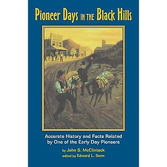 Pioneer Days in the Black Hills By One of the Early Day Pioneers by McClintock & John S