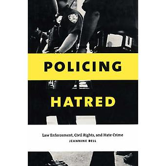 Policing Hatred Law Enforcement Civil Rights and Hate Crimes by Bell & Jeannine
