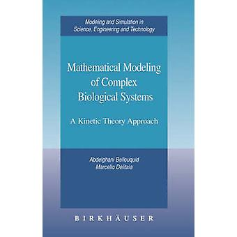 Mathematical Modeling of Complex Biological Systems  A Kinetic Theory Approach by Bellouquid & Abdelghani