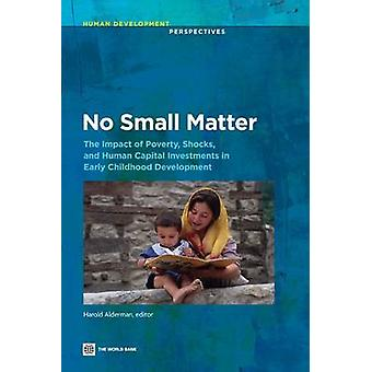 No Small MatterThe Impact of Poverty Shocks and Human Capital Investments in Early Childhood Development by Alderman & Harold