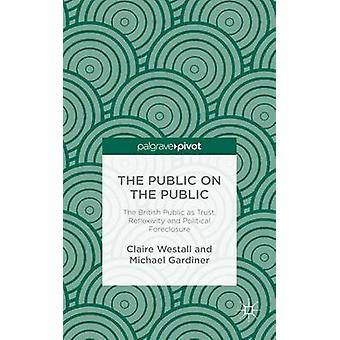 The Public on the Public The British Public as Trust Reflexivity and Political Foreclosure by Westall & Claire