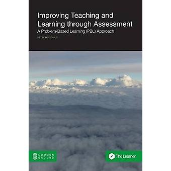 Improving Teaching and Learning Through Assessment A ProblemBased Learning Pbl Approach by McDonald & Betty