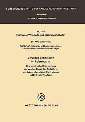 Berufliche Sozialisation im Referendariat  Eine empirische Untersuchung zur zweiten Phase der Ausbildung von Lehrern beruflicher Fachrichtung in NordrheinWestfalen by Giesbrecht & Arno