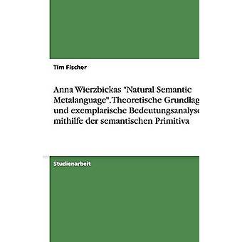 Anna Wierzbickas Natural Semantic Metalanguage. Theoretische Grundlagen und exemplarische Bedeutungsanalysen mithilfe der semantischen Primitiva by Fischer & Tim