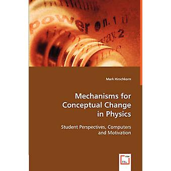 Mechanisms for Conceptual Change in Physics by Hirschkorn & Mark