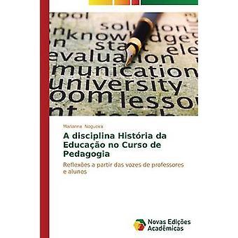 A disciplina Histria da Educao no Curso de Pedagogia by Nogueira Marianna