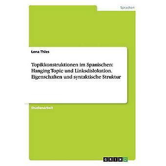 Topikkonstruktionen im Spanischen Hanging Topic und Linksdislokation. Eigenschaften und syntaktische Struktur by Thies & Lena