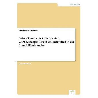 Entwicklung Eines Integrierten CRMKonzepts fr Ein Unternehmen in der Immobilienbranche & Ferdinand Lechner