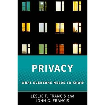 Privacy - What Everyone Needs to Know by Leslie P. Francis - John G. F