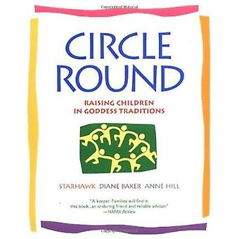 Circle Round - Raising Children in the Goddess Tradition by Starhawk -