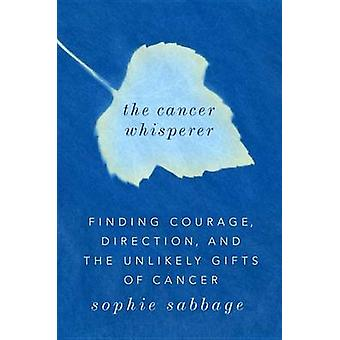 The Cancer Whisperer - Finding Courage - Direction - and the Unlikely