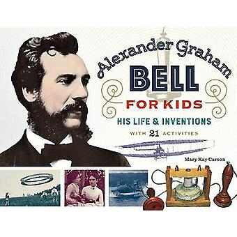 Alexander Graham Bell for Kids - His Life and Inventions - with 21 Act